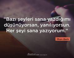 """""""Bazı şeyleri sana yazdığımı düşünüyorsan, yanılıyorsun. Her şeyi sana yazıyorum."""" #ilhan #berk #sözleri #yazar #şair #kitap #şiir #özlü #anlamlı #sözler"""
