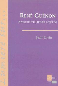René Guénon : essai d'approche d'un homme complexe / Jean Ursin