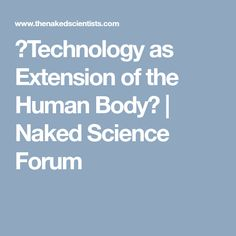 """Technology as Extension of the Human Body"" 