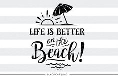 Life is better on the beach - SVG file This is not a vinyl, the file contains only digital files, and no material items will be shipped. SVG file Cutting File Clipart in Svg, Eps, Dxf, Png for Cricut & Silhouette