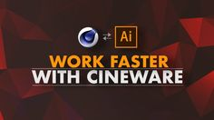 Working Faster with Cineware for Illustrator