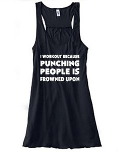 I Workout Because Punching People Is Frowned Upon Shirt - Workout Shirt - Crossfit Tank #crossfit