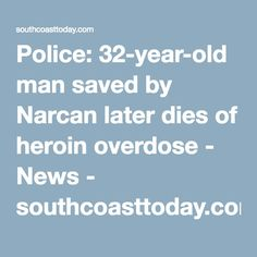 Police: 32-year-old man saved by Narcan later dies of heroin overdosePinned by the You Are Linked to Resources for Families of People with Substance Use  Disorder cell phone / tablet app May 23, 2016, 2015;   Android- https://play.google.com/store/apps/details?id=com.thousandcodes.urlinked.lite   iPhone -  https://itunes.apple.com/us/app/you-are-linked-to-resources/id743245884?mt=8com