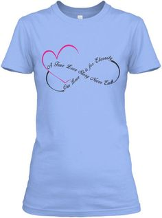 "Love for Eternity Shirt - ""A True Love Story Never Ends, Our Love Story is for Eternity"""