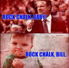 Rock Chalk baby!       Jayhawks ❤️
