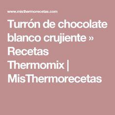 Turrón de chocolate blanco crujiente » Recetas Thermomix | MisThermorecetas