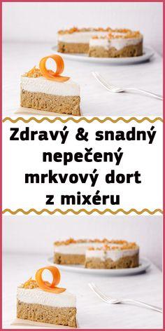 Zdravý & snadný nepečený mrkvový dort z mixéru