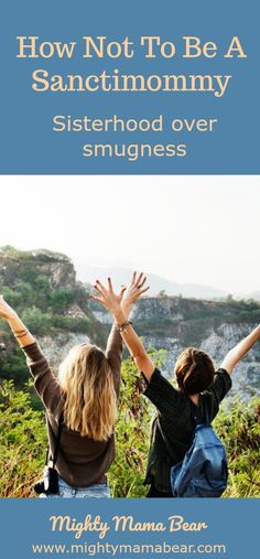 Sisterhood over smugness - How Not To Be A Sactimommy