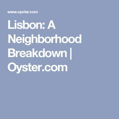 Lisbon: A Neighborhood Breakdown   | Oyster.com
