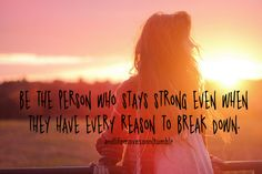 """Be the person who stays strong even when they have every reason to break down."" #Motivational #inspirational"