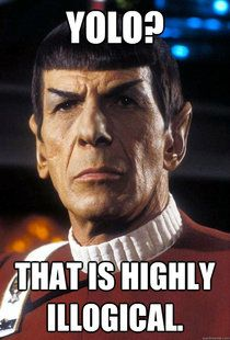 """YOLO? I don't think so,"" Spock said. #StarTrek #YOLO #Startrekhumor"