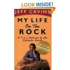 My Life on the Rock: A Rebel Returns to the Catholic Faith: Jeff Cavins: 9780965922838: Amazon.com: Books