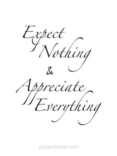 """♂ Inspirational Quotes About Life """"Expect Nothing & Appreciate Everything."""" #ecogentleman"""