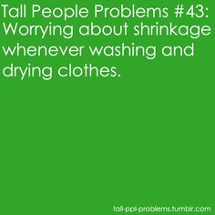 Truth! I don't own a single pair of sweatpants that haven't shrunk.