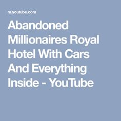 Abandoned Millionaires Royal Hotel With Cars And Everything Inside - YouTube
