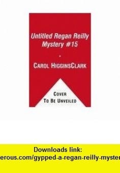 Gypped A Regan Reilly Mystery (Regan Reilly Mysteries) (9781439170311) Carol Higgins Clark , ISBN-10: 1439170312  , ISBN-13: 978-1439170311 ,  , tutorials , pdf , ebook , torrent , downloads , rapidshare , filesonic , hotfile , megaupload , fileserve
