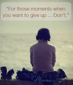 """For those moments when you want to give up ... Don't."" 