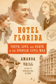 Hotel Florida: Truth, Love, and Death in the Spanish Civil War by Amanda Vaill --  In a city blasted by a civil war that many fear will cross borders and engulf Europe, 3 couples meet and find their lives changed forever: Ernest Hemingway and Martha Gellhorn; Robert Capa and Gerda Taro; and Arturo Barea and Ilsa Kulcsar.