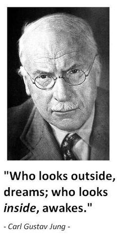 """""""Quien mira hacia afuera, suena; quien mira hacia adentro, despierta"""" Carl Gustav Jung."""