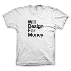 """""""Will Design For Money"""" (Neue Version) T Shirt"""