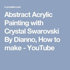 Abstract Acrylic Painting with Crystal Swarovski By Dianno, How to make - YouTube