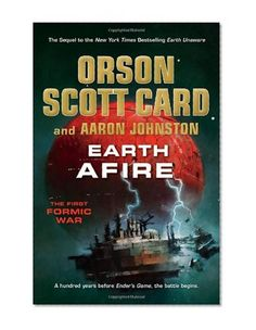 Earth Afire (The First Formic War)/Orson Scott Card, Aaron Johnston