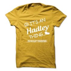 ITS AN HADLEY THING . YOU WOULDNS UNDERSTAND T-SHIRTS, HOODIES, SWEATSHIRT (19$ ==► Shopping Now)