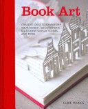 Book Art: Creative Ideas to Transfo