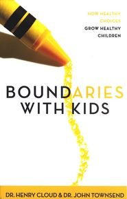Boundaries with Kids  -              By: Dr. Henry Cloud, Dr. John Townsend