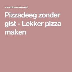 Pizzadeeg zonder gist - Lekker pizza maken