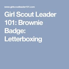 Girl Scout Leader 101: Brownie Badge: Letterboxing