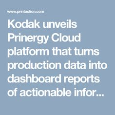 Kodak unveils Prinergy Cloud platform that turns production data into dashboard reports of actionable information (PrintAction 28 February 2017)