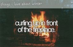 things i love about winter - curling up in front of the fireplace