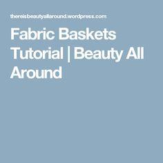 Fabric Baskets Tutorial  | Beauty All Around