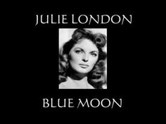 """Julie London - Blue Moon """"You heard me saying a prayer for someone I really could care for..."""""""