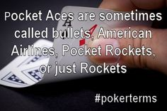 Pocket Aces are sometimes called bullets, American Airlines, Pocket Rockets, or just Rockets. #pokerterms