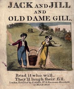 "1806 Published version of ""Jack and Jill and old Dame Gill"" ...there's way more to the story than just a hill..."