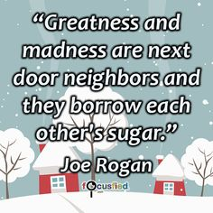 """Greatness and madness are next door neighbors and they borrow each other's sugar."" #quote #inspire #motivate #inspiration #motivation #lifequotes #quotes #youareincontrol #greatness #madness #perspective #focusfied"