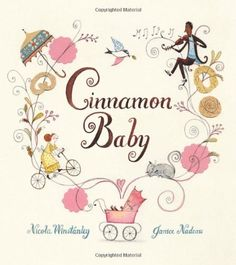 * Picture book. Cinnamon Baby by Nicola Winstanley, illustrated by Janice Nadeau. Black/white.