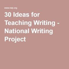 30 Ideas for Teaching Writing. There are some awesome ideas to get students thinking!
