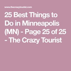 25 Best Things to Do in Minneapolis (MN) - Page 25 of 25 - The Crazy Tourist