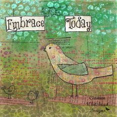 Embrace Today 8 x 8 mixed media print or by CarmenWDesigns