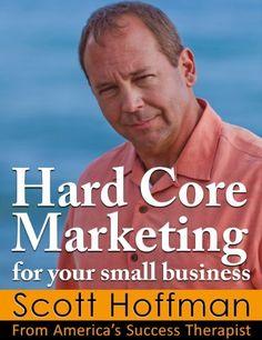 Hard Core Marketing For Your Small Business by Scott Hoffman, http://www.amazon.com/dp/B00BXPVXRU/ref=cm_sw_r_pi_dp_HvwLrb1CTWJTK