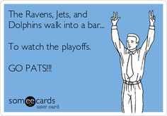The Ravens, Jets, and Dolphins walk into a bar... To watch the playoffs. GO PATS!!!