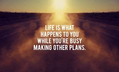 """Life is what happens to you while you're busy making other plans."" -John Lennon #quotes"