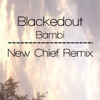 Blackedout - Bambi (New Chief Remix) by New Chief on SoundCloud.