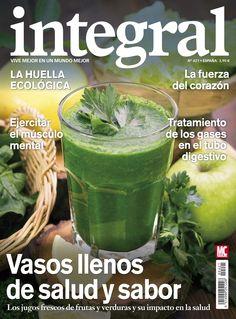 Revista #INTEGRAL 421. Vasos llenos de #salud y #sabor. Los #jugos frescos de #frutas y #verduras y su impacto en la salud.Ejercitar el músculo mental.