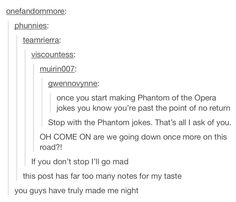 Phantom of the Opera jokes. I love my fellow theatre nerds XD Broadway Theatre, Musical Theatre, Broadway Shows, Musicals Broadway, Phantom Broadway, Sound Of Music, It's Over Now, Music Of The Night, Theatre Nerds