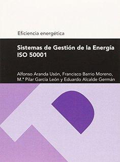 Sistemas de gestión de la energía ISO 50001 / Alfonso Aranda Usón ... [et al.]. Prensas de la Universidad de Zaragoza, 2014