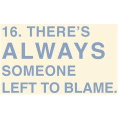 there's always someone left to blame. Life Rules, Blame, Me Quotes, Resolutions, Sayings, Words, Polyvore, Lyrics, Ego Quotes